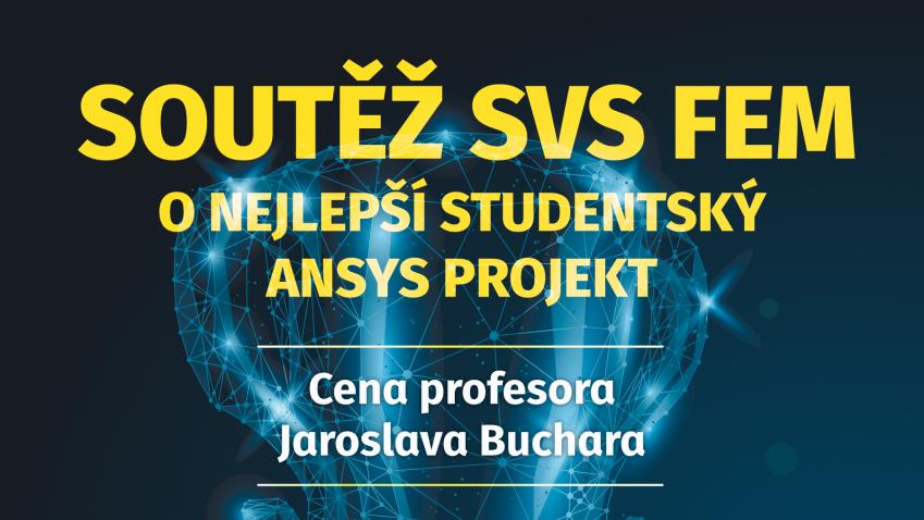 SOUTĚŽ SVS FEM O NEJLEPŠÍ STUDENTSKÝ ANSYS PROJEKT Cena Prof. Jaroslava Buchara